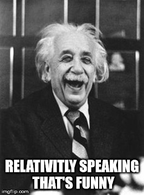 RELATIVITLY SPEAKING THAT'S FUNNY | made w/ Imgflip meme maker