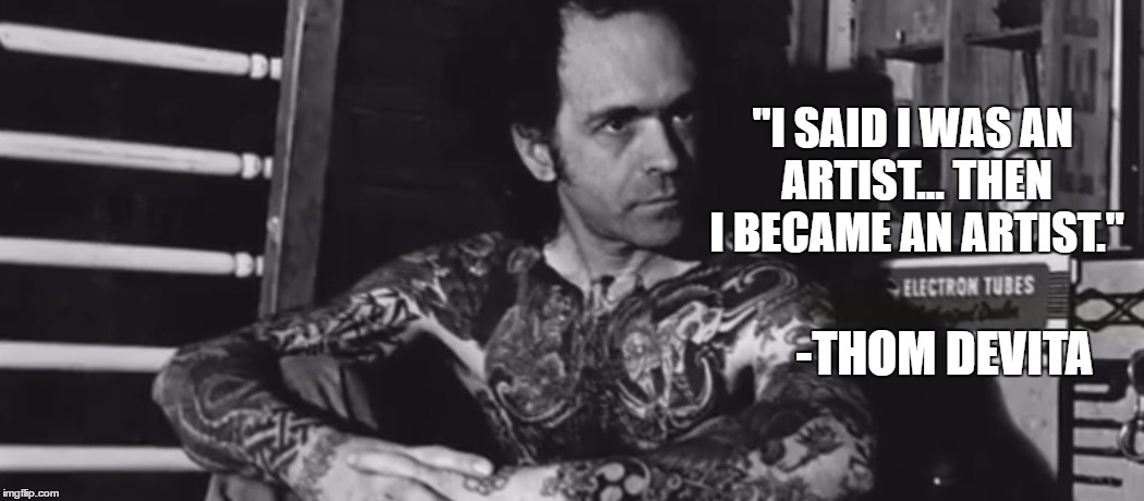 Thom Devita Tattoo Artist Quote Imgflip