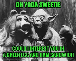 OH YODA SWEETIE COULD I INTEREST YOU IN A GREEN EGG AND HAM SANDWICH | made w/ Imgflip meme maker
