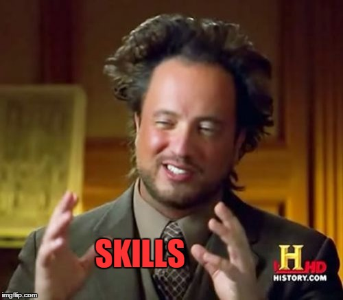 Ancient Aliens Meme | SKILLS | image tagged in memes,ancient aliens | made w/ Imgflip meme maker