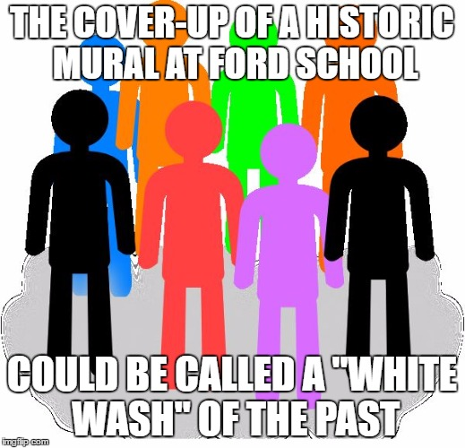 "CHANNELING ROSSEAU | THE COVER-UP OF A HISTORIC MURAL AT FORD SCHOOL COULD BE CALLED A ""WHITE WASH"" OF THE PAST 
