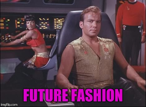 Like you could look so good  |  FUTURE FASHION | image tagged in kirk rockin' the wife beater | made w/ Imgflip meme maker