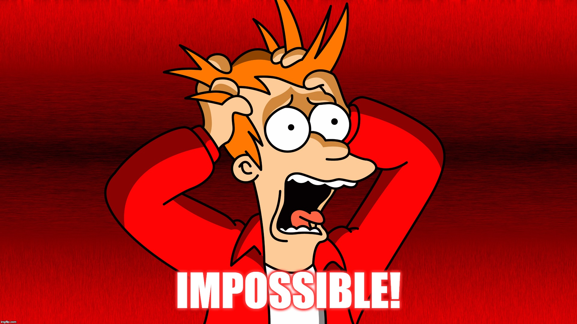 Fry Panic | IMPOSSIBLE! | image tagged in fry panic | made w/ Imgflip meme maker