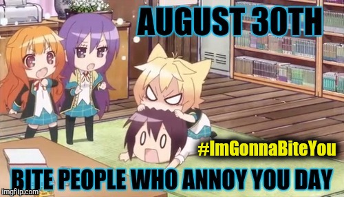 8/30 Bite People Who Annoy You Day - Chibi - #ImGonnaBiteYou | #ImGonnaBiteYou | image tagged in 8/30 bite people who annoy you day chibi,chibi,annoying people,nom nom nom,holidays,bite | made w/ Imgflip meme maker