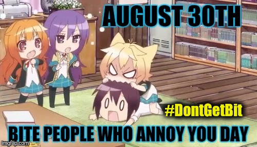 8/30 Bite People Who Annoy You Day - Chibi - #DontGetBit | #DontGetBit | image tagged in 8/30 bite people who annoy you day chibi,annoying people,nom nom nom,happy holidays,bite,animeme | made w/ Imgflip meme maker