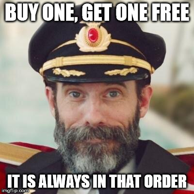 The Captain used to own a shoe store | BUY ONE, GET ONE FREE IT IS ALWAYS IN THAT ORDER | image tagged in obvious | made w/ Imgflip meme maker
