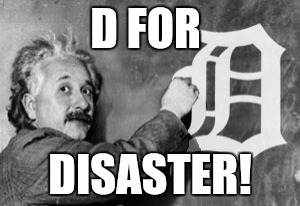 D FOR DISASTER! | made w/ Imgflip meme maker