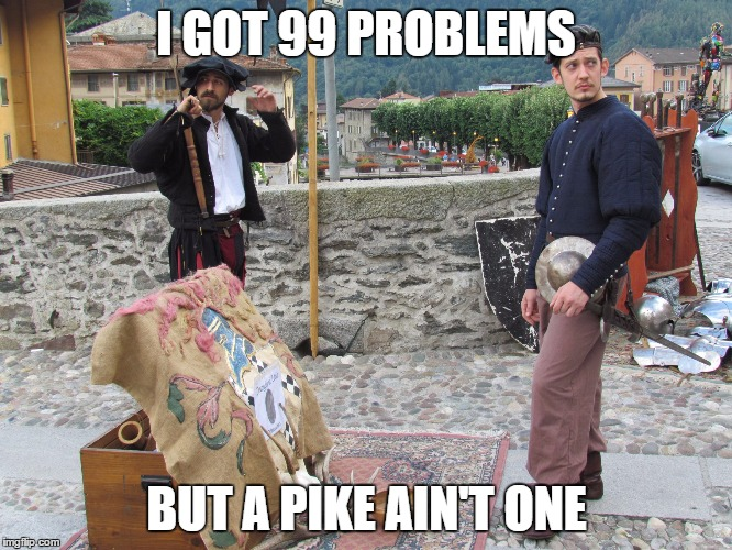 I GOT 99 PROBLEMS BUT A PIKE AIN'T ONE | image tagged in medieval,medieval problems,99 problems,sword,swords | made w/ Imgflip meme maker