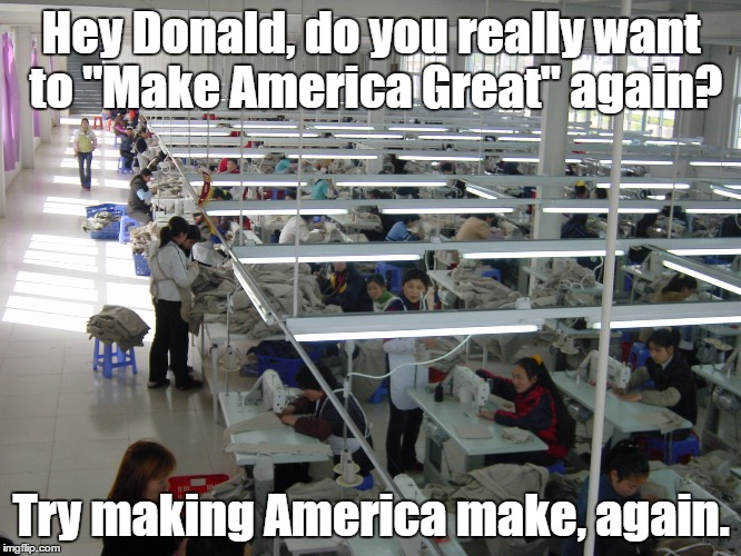 "American Jobs & Products | Hey Donald, do you really want to ""Make America Great"" again? Try making America make, again. 
