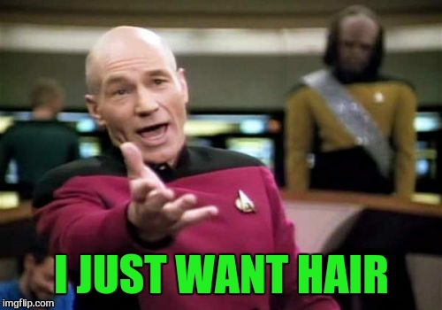 Picard Wtf Meme | I JUST WANT HAIR | image tagged in memes,picard wtf | made w/ Imgflip meme maker