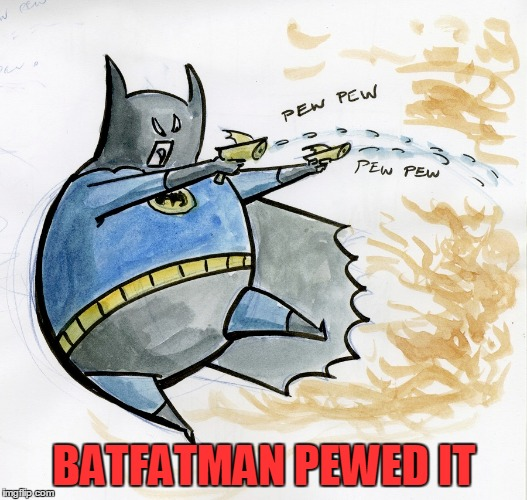 BATFATMAN PEWED IT | made w/ Imgflip meme maker