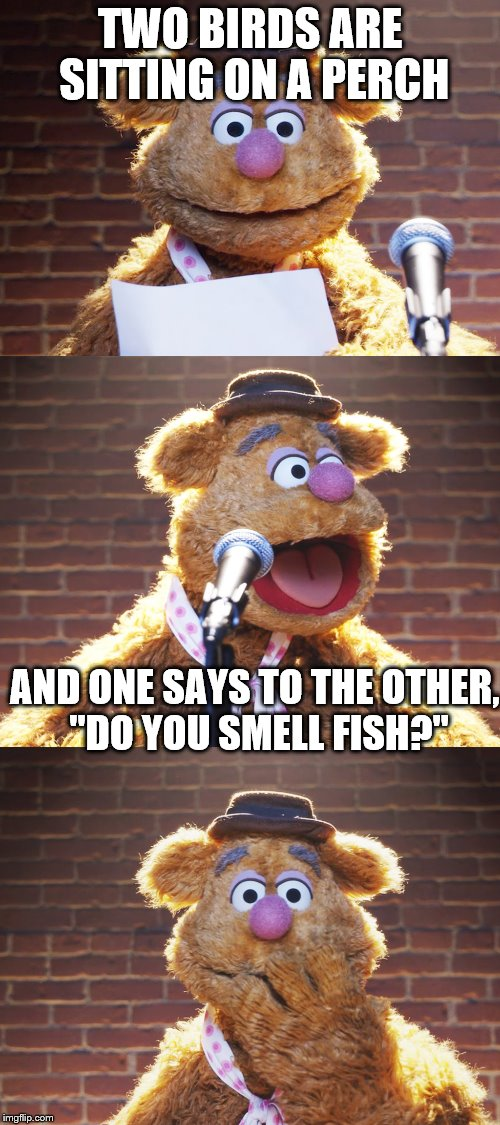 "This joke is a little... er, fishy. | TWO BIRDS ARE SITTING ON A PERCH AND ONE SAYS TO THE OTHER, ""DO YOU SMELL FISH?"" 