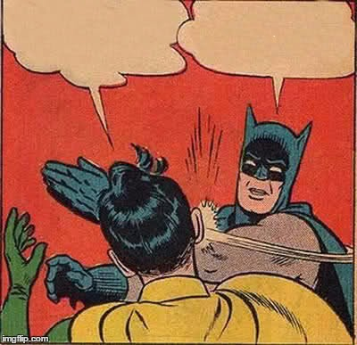 Batman Slapping Robin Meme | .. | image tagged in memes,batman slapping robin | made w/ Imgflip meme maker