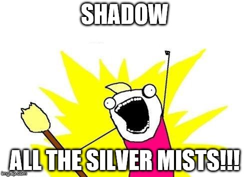 X All The Y Meme | SHADOW ALL THE SILVER MISTS!!! | image tagged in memes,x all the y | made w/ Imgflip meme maker