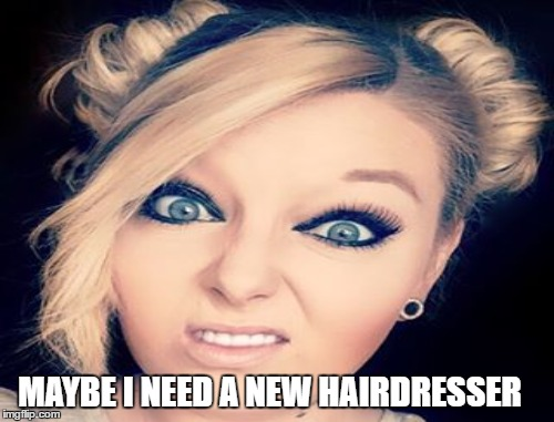 MAYBE I NEED A NEW HAIRDRESSER | made w/ Imgflip meme maker