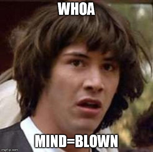 Conspiracy Keanu Meme | WHOA MIND=BLOWN | image tagged in memes,conspiracy keanu | made w/ Imgflip meme maker