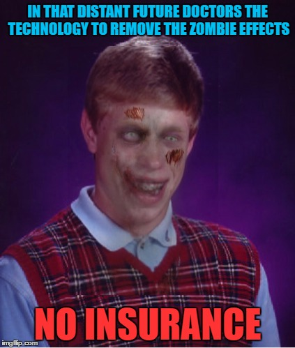IN THAT DISTANT FUTURE DOCTORS THE TECHNOLOGY TO REMOVE THE ZOMBIE EFFECTS NO INSURANCE | made w/ Imgflip meme maker