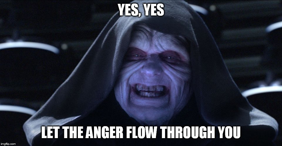 The Emperor Smiling | YES, YES LET THE ANGER FLOW THROUGH YOU | image tagged in the emperor smiling | made w/ Imgflip meme maker