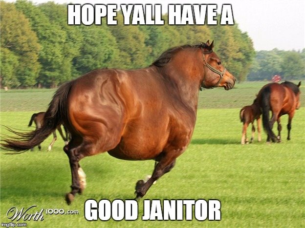 HOPE YALL HAVE A GOOD JANITOR | made w/ Imgflip meme maker