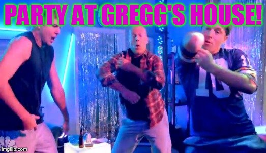 Boy Dance Party | PARTY AT GREGG'S HOUSE! | image tagged in boy dance party | made w/ Imgflip meme maker