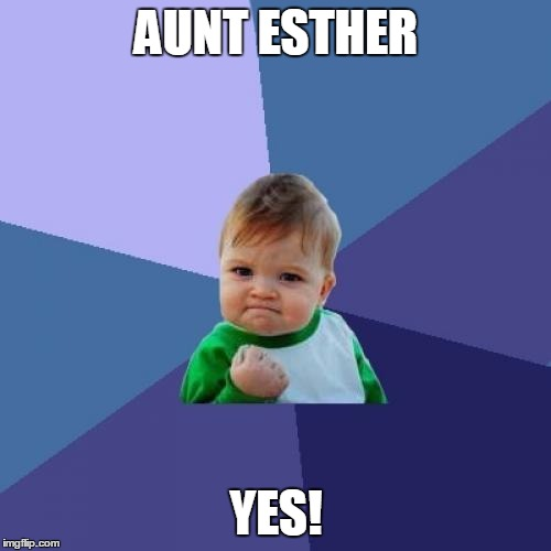 Success Kid Meme | AUNT ESTHER YES! | image tagged in memes,success kid | made w/ Imgflip meme maker