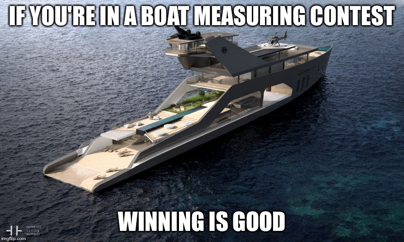 Super yacht | IF YOU'RE IN A BOAT MEASURING CONTEST WINNING IS GOOD | image tagged in super yacht,memes | made w/ Imgflip meme maker