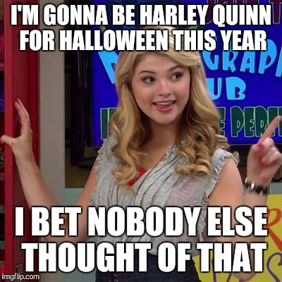 I'M GONNA BE HARLEY QUINN FOR HALLOWEEN THIS YEAR I BET NOBODY ELSE THOUGHT OF THAT | image tagged in harley quinn,halloween,costume,memes | made w/ Imgflip meme maker