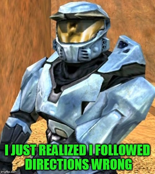 Church RvB Season 1 | I JUST REALIZED I FOLLOWED DIRECTIONS WRONG | image tagged in church rvb season 1 | made w/ Imgflip meme maker