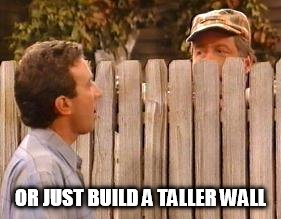 OR JUST BUILD A TALLER WALL | made w/ Imgflip meme maker