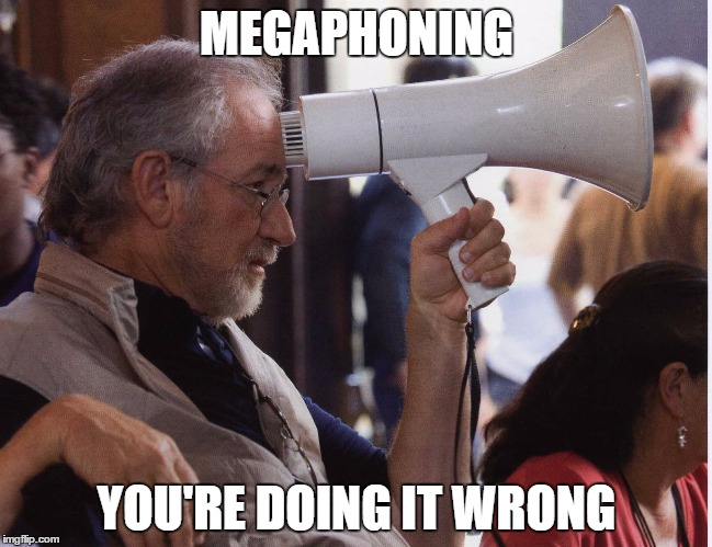 We're gonna need a bigger voice... |  MEGAPHONING; YOU'RE DOING IT WRONG | image tagged in memes,steven spielberg,fail,films,movies | made w/ Imgflip meme maker
