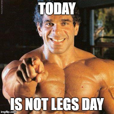 FRANGO |  TODAY; IS NOT LEGS DAY | image tagged in memes,frango | made w/ Imgflip meme maker