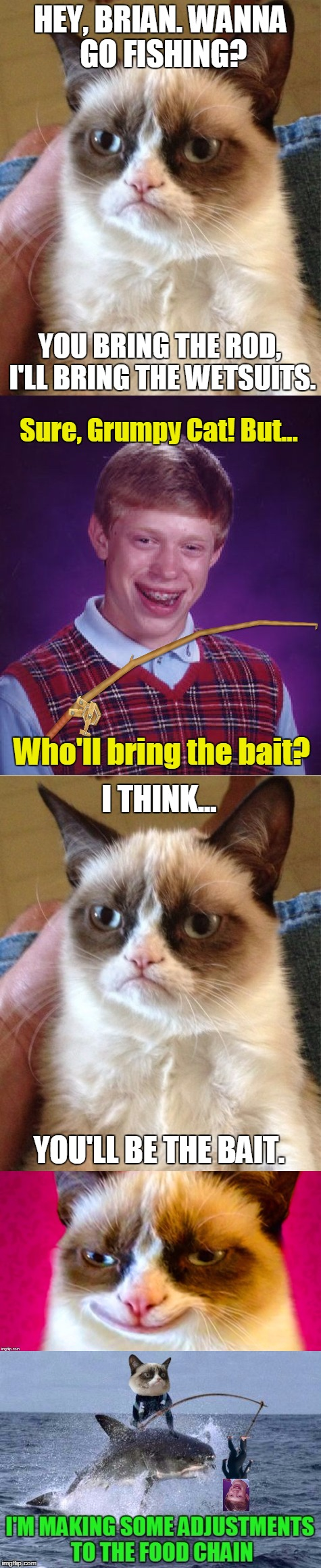 Bad Luck Brian and Grumpy Cat go fishing | HEY, BRIAN. WANNA GO FISHING? YOU'LL BE THE BAIT. YOU BRING THE ROD, I'LL BRING THE WETSUITS. Sure, Grumpy Cat! But... Who'll bring the bait | image tagged in memes,grumpy cat,bad luck brian,fishing,shark,grumpy cat invitation | made w/ Imgflip meme maker