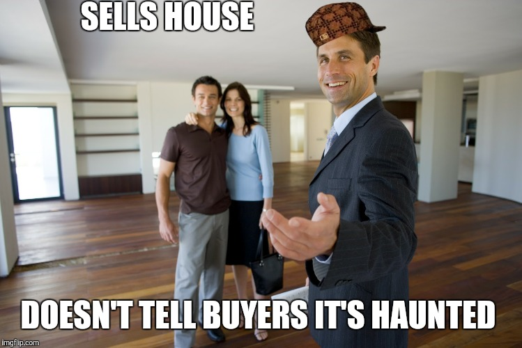 Scumbag Realtor  | SELLS HOUSE DOESN'T TELL BUYERS IT'S HAUNTED | image tagged in scumbag realtor,scumbag | made w/ Imgflip meme maker