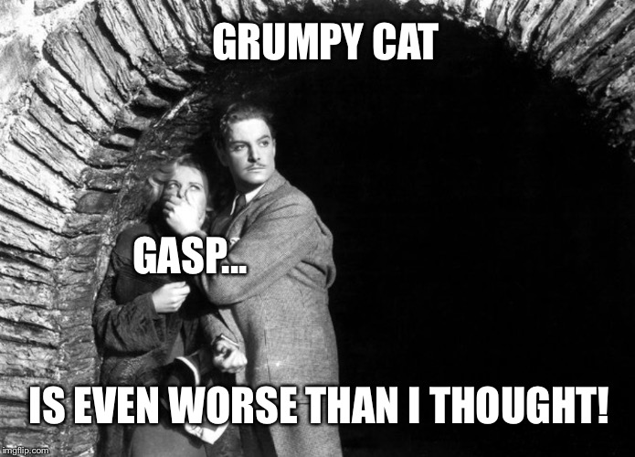 20th Century Technology | GRUMPY CAT IS EVEN WORSE THAN I THOUGHT! GASP... | image tagged in 20th century technology | made w/ Imgflip meme maker