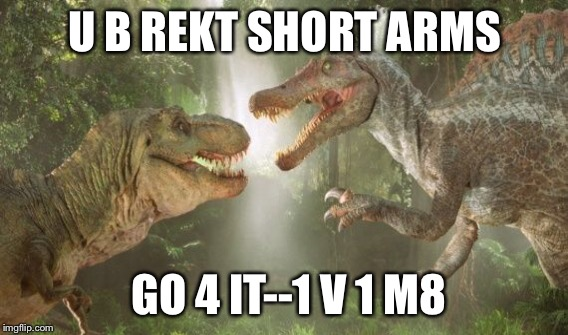 U B REKT SHORT ARMS GO 4 IT--1 V 1 M8 | made w/ Imgflip meme maker