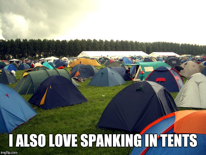 I ALSO LOVE SPANKING IN TENTS | made w/ Imgflip meme maker