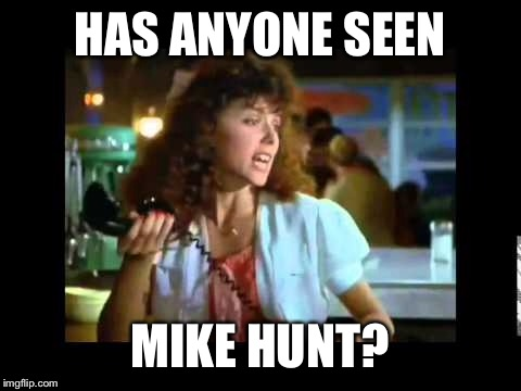 HAS ANYONE SEEN MIKE HUNT? | made w/ Imgflip meme maker