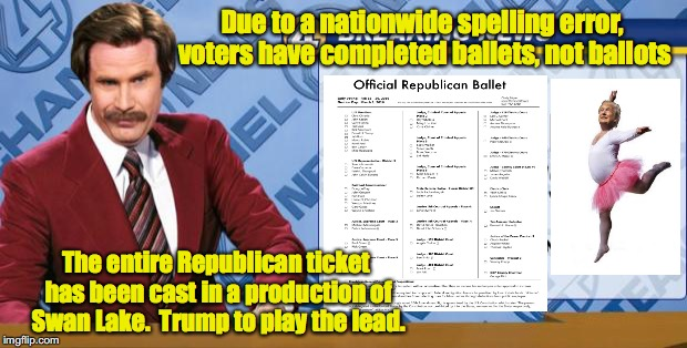 When Democrats Dream | Due to a nationwide spelling error, voters have completed ballets, not ballots The entire Republican ticket has been cast in a production of | image tagged in ron burgandy,trump,ballet,voting | made w/ Imgflip meme maker