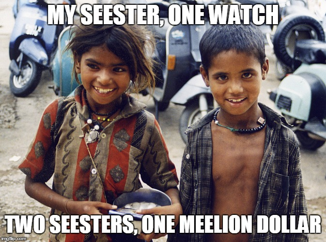 MY SEESTER, ONE WATCH TWO SEESTERS, ONE MEELION DOLLAR | made w/ Imgflip meme maker