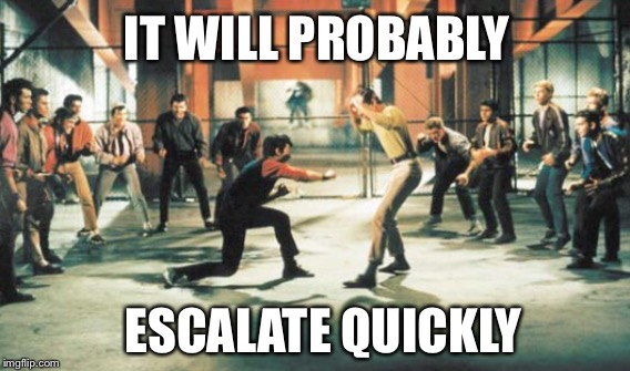 IT WILL PROBABLY ESCALATE QUICKLY | made w/ Imgflip meme maker