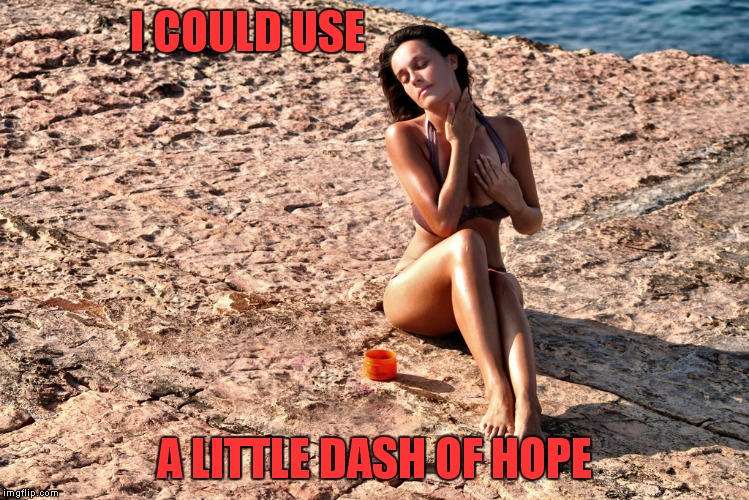 I COULD USE A LITTLE DASH OF HOPE | made w/ Imgflip meme maker