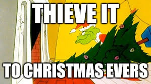 THIEVE IT TO CHRISTMAS EVERS | made w/ Imgflip meme maker