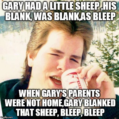 young dice clay |  GARY HAD A LITTLE SHEEP ,HIS BLANK, WAS BLANK,AS BLEEP; WHEN GARY'S PARENTS WERE NOT HOME,GARY BLANKED THAT SHEEP, BLEEP, BLEEP | image tagged in memes,eighties teen | made w/ Imgflip meme maker