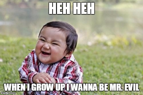 Evil Toddler Meme | HEH HEH WHEN I GROW UP I WANNA BE MR. EVIL | image tagged in memes,evil toddler | made w/ Imgflip meme maker