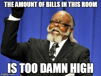 Too Damn High Meme | THE AMOUNT OF BILLS IN THIS ROOM IS TOO DAMN HIGH | image tagged in memes,too damn high | made w/ Imgflip meme maker
