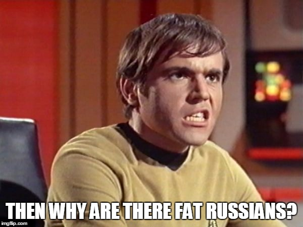 Upset Chekov | THEN WHY ARE THERE FAT RUSSIANS? | image tagged in upset chekov | made w/ Imgflip meme maker