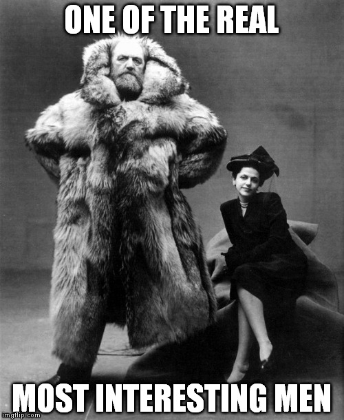 Look up Peter Freuchen - this guy was quite the badass | ONE OF THE REAL MOST INTERESTING MEN | image tagged in memes,giants,explorer,authors,most interesting man,arctic | made w/ Imgflip meme maker