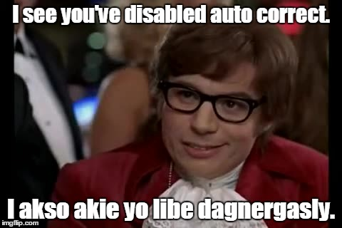 I Too Like To Live Dangerously Meme | I see you've disabled auto correct. I akso akie yo libe dagnergasly. | image tagged in memes,i too like to live dangerously | made w/ Imgflip meme maker