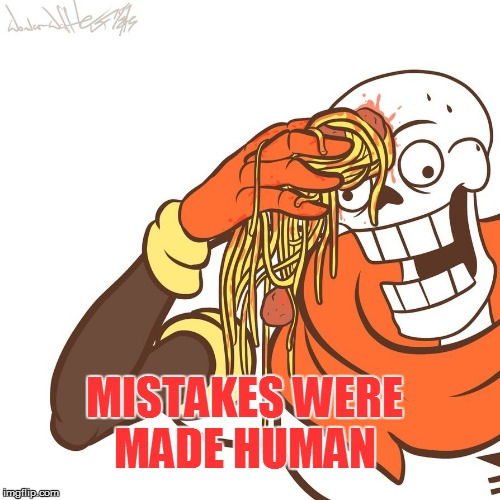 MISTAKES WERE MADE HUMAN | made w/ Imgflip meme maker