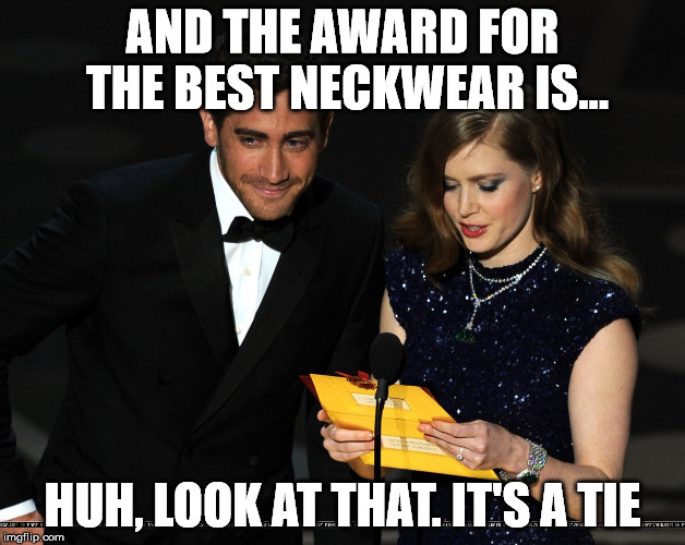 And The Award Goes To... | AND THE AWARD FOR THE BEST NECKWEAR IS... HUH, LOOK AT THAT. IT'S A TIE | image tagged in and the award goes to | made w/ Imgflip meme maker